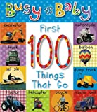1st 100 Things That Go (Busy Baby)