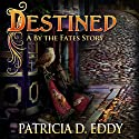 Destined: A By the Fates Story (       UNABRIDGED) by Patricia D. Eddy Narrated by Carol Hendrickson