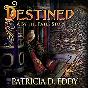 Destined: A By the Fates Story | [Patricia D. Eddy]