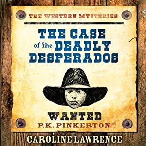The Case of the Deadly Desperados | [Caroline Lawrence]