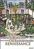 Die Musikwelt der Renaissance: Neu erlebt in Texten, Klängen und Bildern. Mit über 90 Werken auf Audio + Daten-CD