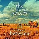 The Spaces in Between Audiobook by Caroline Jones Narrated by Antonia Beamish