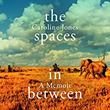 The Spaces in Between Audiobook by Caroline Jones Narrated by Antonia Beamish