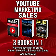 YouTube, Marketing, and Sales: 3 Books in 1 Audiobook by Ace McCloud Narrated by Joshua Mackey