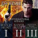 Preternatural Affairs, Books 1-3: Witch Hunt, Silver Bullet, and Hotter Than Helltown (       UNABRIDGED) by SM Reine Narrated by Jeffrey Kafer