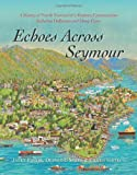 img - for Echoes Across Seymour: A History of North Vancouver's Eastern Communities Including Dollarton and Deep Cove book / textbook / text book