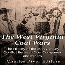 The West Virginia Coal Wars: The History of the 20th Century Conflict Between Coal Companies and Miners | Livre audio Auteur(s) :  Charles River Editors Narrateur(s) : Colin Fluxman