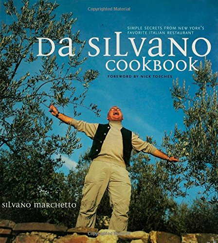 Da Silvano Cookbook: Simple Secrets from New York's Favorite Italian Restaurant by Silvano Marchetto, Nick Tosches