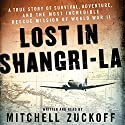 Lost in Shangri-La: A True Story of Survival, Adventure, and the Most Incredible Rescue Mission of World War II Audiobook by Mitchell Zuckoff Narrated by Mitchell Zuckoff