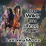Run WIld, Run Free Again | LaVonna Moore