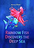 Rainbow Fish Discovers the Deep Sea (Rainbow Fish & Friends)