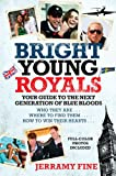Bright Young Royals: Your Guide to the Next Generation of Blue Bloods