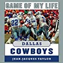 Game of My Life: Dallas Cowboys: Memorable Stories of Cowboys Football (       UNABRIDGED) by Jean-Jacques Taylor Narrated by David Deboy