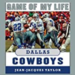 Game of My Life: Dallas Cowboys: Memorable Stories of Cowboys Football | Jean-Jacques Taylor
