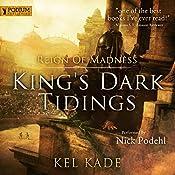 Reign of Madness: King's Dark Tidings, Book 2 | Kel Kade