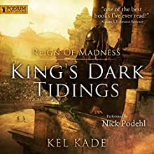 Reign of Madness: King's Dark Tidings, Book 2 Audiobook by Kel Kade Narrated by Nick Podehl