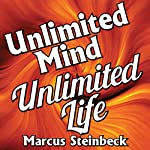 Unlimited Mind - Unlimited Life: Using the Power of Your Subconscious Mind to Shape the Future & Create Your Dreams | Marcus Steinbeck