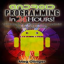 Android Programming In 24 Hours!: Total Beginner's Guide for Android App Programming Audiobook by Meg Olinger Narrated by Bill Georato