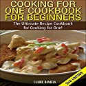 Cooking for One Cookbook for Beginners 2nd Edition: The Ultimate Recipe Cookbook for Cooking for One! Audiobook by Claire Daniels Narrated by Millian Quinteros