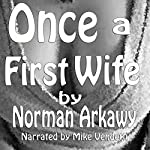 Once a First Wife | Norman Arkaway