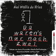 Da waren's nur noch zwei (       gekürzt) von Mel Wallis de Vries Gesprochen von: Annina Braunmiller-Jest, Merete Brettschneider, Maximiliane Häcke, Nana Spier