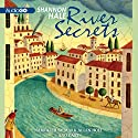 River Secrets: Books of Bayern, Book 3 (       UNABRIDGED) by Shannon Hale Narrated by Mark Allen Holt