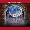 Once in a Blue Moon (       UNABRIDGED) by Simon R. Green Narrated by John Keating