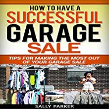 How to Have a Successful Garage Sale: Tips for Making the Most out of Your Garage Sale: Garage Sales and Yard Sales, Book 2 (       UNABRIDGED) by Sally Parker Narrated by LaDawn Black