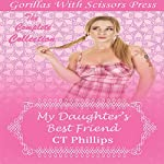 My Daughter's Best Friend: The Complete Collection | CT Phillips