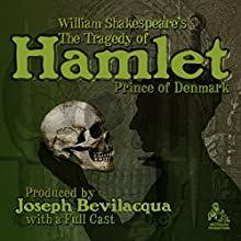 The Tragedy of Hamlet, Prince of Denmark (Adaptation)  by William Shakespeare, Joe Bevilacqua - adaptation Narrated by full cast