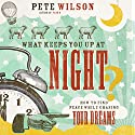 What Keeps You up at Night?: How to Find Peace While Chasing Your Dreams Audiobook by Pete Wilson Narrated by Van Tracy