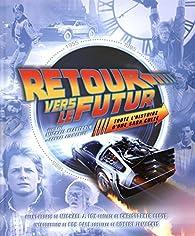 Retour vers le futur : Toute l\'histoire d\'une saga culte par Michael Klastorin