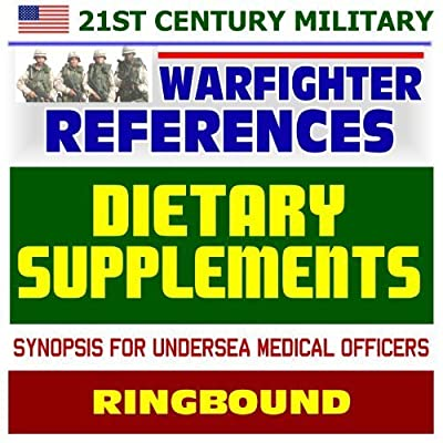 21st Century Military Warfighter Reference: Dietary Supplements and Military Divers - Detailed Review of Energy Enhancers, Fat Burners, Testosterone Enhancers, Energy Bars, Sports Gels (Ringbound) by Department of Defense (2010-04-08)