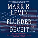 Plunder and Deceit Audiobook by Mark R. Levin Narrated by Mark R. Levin, Adam Grupper