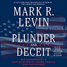 Plunder and Deceit (       UNABRIDGED) by Mark R. Levin Narrated by Adam Grupper, Mark R. Levin