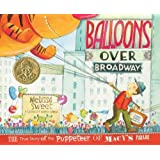 Balloons over Broadway: The True Story of the Puppeteer of Macy's Parade (Bank Street College of Education Flora Stieglitz Straus Award (Awards)) 1st (first) Edition by Sweet, Melissa published by Houghton Mifflin Books for Children (2011)