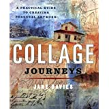 Collage Journeys: A Practical Guide to Creating Personal Artworkby Jane Davies