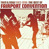 Then And Now 1982-1996: The Best Of Fairport Convention by Fairport Convention (2002-02-26)