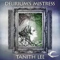 Delirium's Mistress: Tales from the Flat Earth, Book Four (       UNABRIDGED) by Tanith Lee Narrated by Susan Duerden