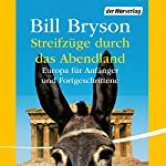 Streifzüge durch das Abendland: Europa für Anfänger und Fortgeschrittene | Bill Bryson
