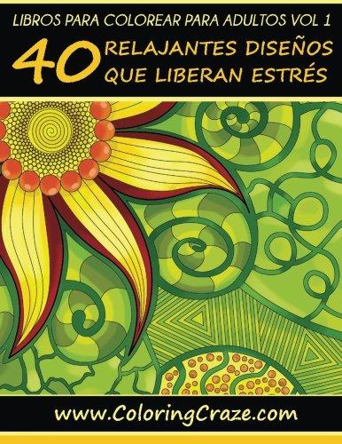 Libros para Colorear para Adultos Volumen 1: 40 Relajantes Diseños que Liberan Estrés, Serie de libros para colorear para adultos creados por ... colorear para adultos que reducen el estrés)