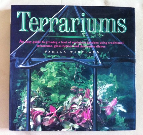 Terrariums: An Easy Guide to Growing a Host of Miniature Gardens Using Traditional Terrariums, Glass Bottles and  Decorative Dishes