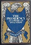 The Presidency: An American Invention