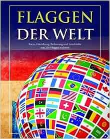 Flaggen der Welt: Gaby Goldsack, Martin Cater: 9781472313775: Amazon