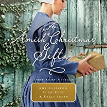 An Amish Christmas Gift: Three Amish Novellas (       UNABRIDGED) by Amy Clipston, Ruth Reid, Kelly Irvin Narrated by Kimberly Farr, Kristen James, Charity Spencer