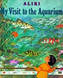 My Visit To The Aquarium (Turtleback School & Library Binding Edition) (0613035100) by Aliki