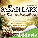 Der Klang des Muschelhorns (Die Feuerblüten 2) (       ungekürzt) von Sarah Lark Gesprochen von: Dana Geissler