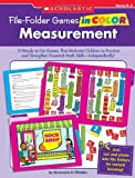 File-Folder Games in Color: Measurement: 10 Ready-to-Go Games That Motivate Children to Practice and Strengthen Essential Math Skills-Independently!