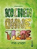 Vegan kochen ohne Tiere: Vegan genießen mit vielfältigen Rezepten in diesem liebevoll illustrierten Kochbuch. Die Fundgrube für alle, die sich vegetarisch oder vegan ernähren möchten