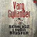 Somliga linor brister [Some Lines Break] Audiobook by Varg Gyllander Narrated by Magnus Roosman